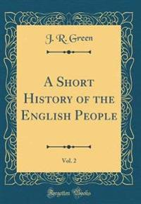 A Short History of the English People, Vol. 2 (Classic Reprint)