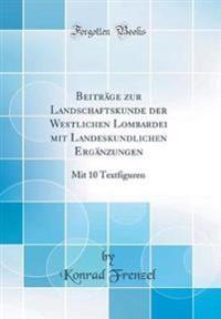 Beitrage Zur Landschaftskunde Der Westlichen Lombardei Mit Landeskundlichen Erganzungen