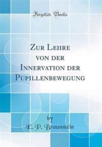 Zur Lehre von der Innervation der Pupillenbewegung (Classic Reprint)