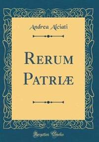 Rerum Patriæ (Classic Reprint)