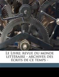 Le Livre; revue du monde littéraire - archives des écrits de ce temps Volume 1, Ancienne