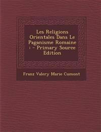 Les Religions Orientales Dans Le Paganisme Romaine: - Primary Source Edition