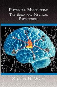 Physical Mysticism: : The Brain and Mystical Experiences