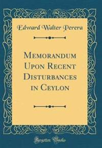 Memorandum Upon Recent Disturbances in Ceylon (Classic Reprint)