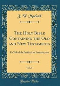 The Holy Bible Containing the Old and New Testaments, Vol. 5