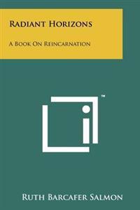 Radiant Horizons: A Book on Reincarnation