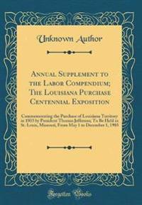 Annual Supplement to the Labor Compendium; The Louisiana Purchase Centennial Exposition