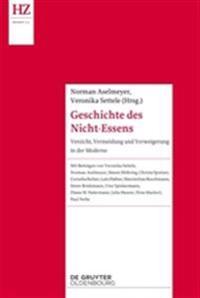 Geschichte Des Nicht-Essens: Verzicht, Vermeidung Und Verweigerung in Der Moderne