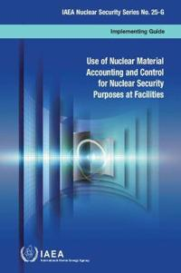 Use of Nuclear Material Accounting and Control for Nuclear Security Purposes at Facilities