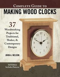Complete Guide to Making Wooden Clocks, 3rd Edition: 37 Woodworking Projects for Traditional, Shaker & Contemporary Designs