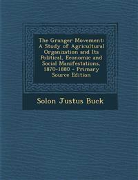 The Granger Movement: A Study of Agricultural Organization and Its Political, Economic and Social Manifestations, 1870-1880