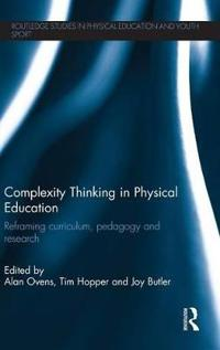 Complexity Thinking in Physical Education: Reframing Curriculum, Pedagogy and Research