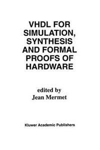 Vhdl for Simulation, Synthesis, and Formal Proofs of Hardware