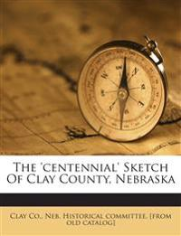 The 'centennial' Sketch Of Clay County, Nebraska