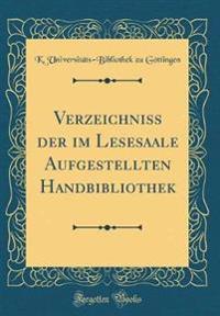 Verzeichniss der im Lesesaale Aufgestellten Handbibliothek (Classic Reprint)
