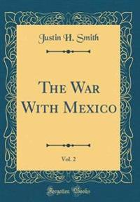 The War With Mexico, Vol. 2 (Classic Reprint)