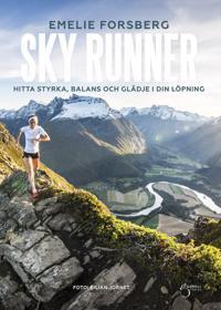 Sky runner : hitta styrka, balans och glädje i din löpning