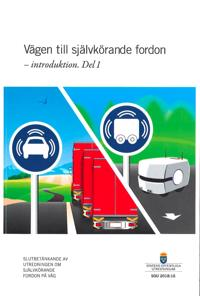 Vägen till självkörande fordon - en introduktion. SOU 2018:16. Del 1 + Del 2. : Slutbetänkande från Utredningen om självkörande fordon