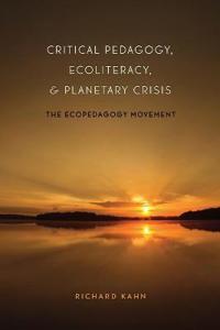 Critical Pedagogy, Ecoliteracy, & Planetary Crisis