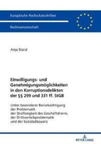 Einwilligungs- Und Genehmigungsmoeglichkeiten in Den Korruptionsdelikten Der §§ 299 Und 331 Ff. Stgb