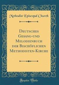 Deutsches Gesang-und Melodienbuch der Bischöflichen Methodisten-Kirche (Classic Reprint)
