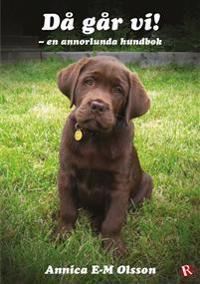 Då går vi! : en annorlunda hundbok