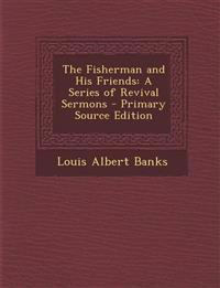 The Fisherman and His Friends: A Series of Revival Sermons - Primary Source Edition