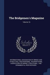 THE BRIDGEMEN'S MAGAZINE; VOLUME 16