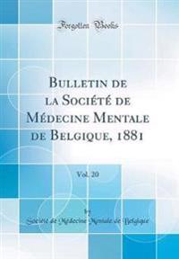 Bulletin de la Société de Médecine Mentale de Belgique, 1881, Vol. 20 (Classic Reprint)
