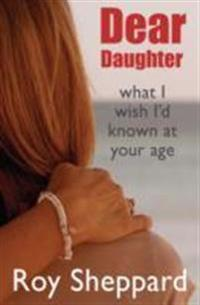 Dear daughter - what i wish id known at your age