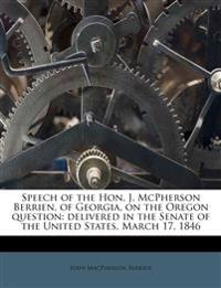 Speech of the Hon. J. McPherson Berrien, of Georgia, on the Oregon question: delivered in the Senate of the United States, March 17, 1846