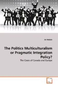 The Politics Multiculturalism or Pragmatic Integration Policy?