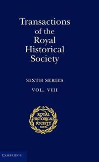 Royal Historical Society Transactions Transactions of the Royal Historical Society: Series Number 8