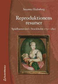 Reproduktionens resurser: spädbarnsvård i Stockholm 1750-1850