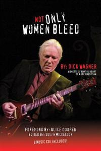 Not Only Women Bleed: Vignettes from the Heart of a Rock Musician [With 2 CDs]