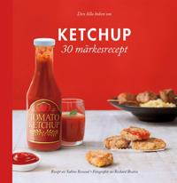 Den lilla boken om Ketchup : 30 märkesrecept