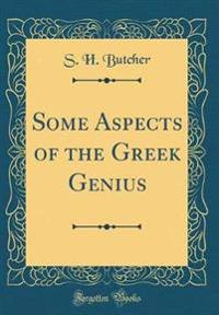 Some Aspects of the Greek Genius (Classic Reprint)