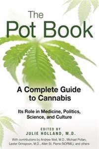 The Pot Book: A Complete Guide to Cannabis: Its Role in Medicine, Politics, Science, and Culture