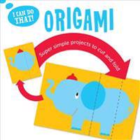 I Can Do That: Origami: Super Simple Projects to Cut and Fold