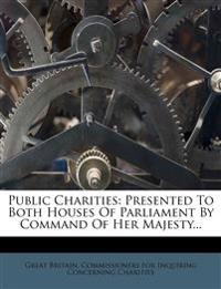 Public Charities: Presented To Both Houses Of Parliament By Command Of Her Majesty...