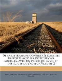De la littérature considérée dans ses rapports avec les institutions sociales. Avec un précis de la vie et des écrits de l'auteur Volume 2