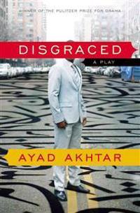 Disgraced: A Play