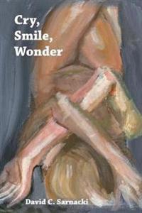 Cry, Smile, Wonder: Poems
