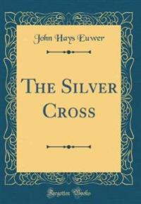 The Silver Cross (Classic Reprint)
