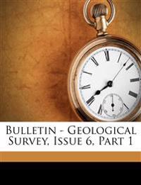 Bulletin - Geological Survey, Issue 6, Part 1
