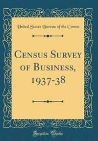 Census Survey of Business, 1937-38 (Classic Reprint)