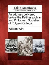 An Address Delivered Before the Peithessophian and Philoclean Societies of Rutgers College.