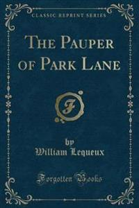 The Pauper of Park Lane (Classic Reprint)