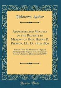 Addresses and Minutes of the Regents in Memory of Hon. Henry R. Pierson, LL. D., 1819 1890: Extract from the Minutes of a Special Meeting of the Regen