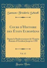 Cours d'Histoire des États Européens, Vol. 12